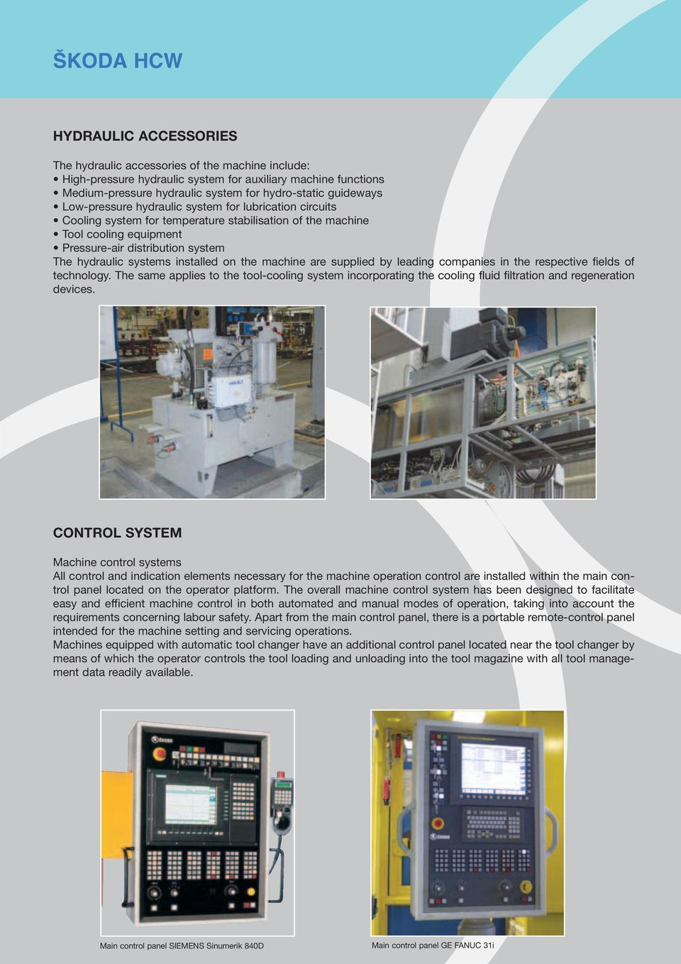 systems installed on the machine are supplied by leading companies in the respective fields of technology.