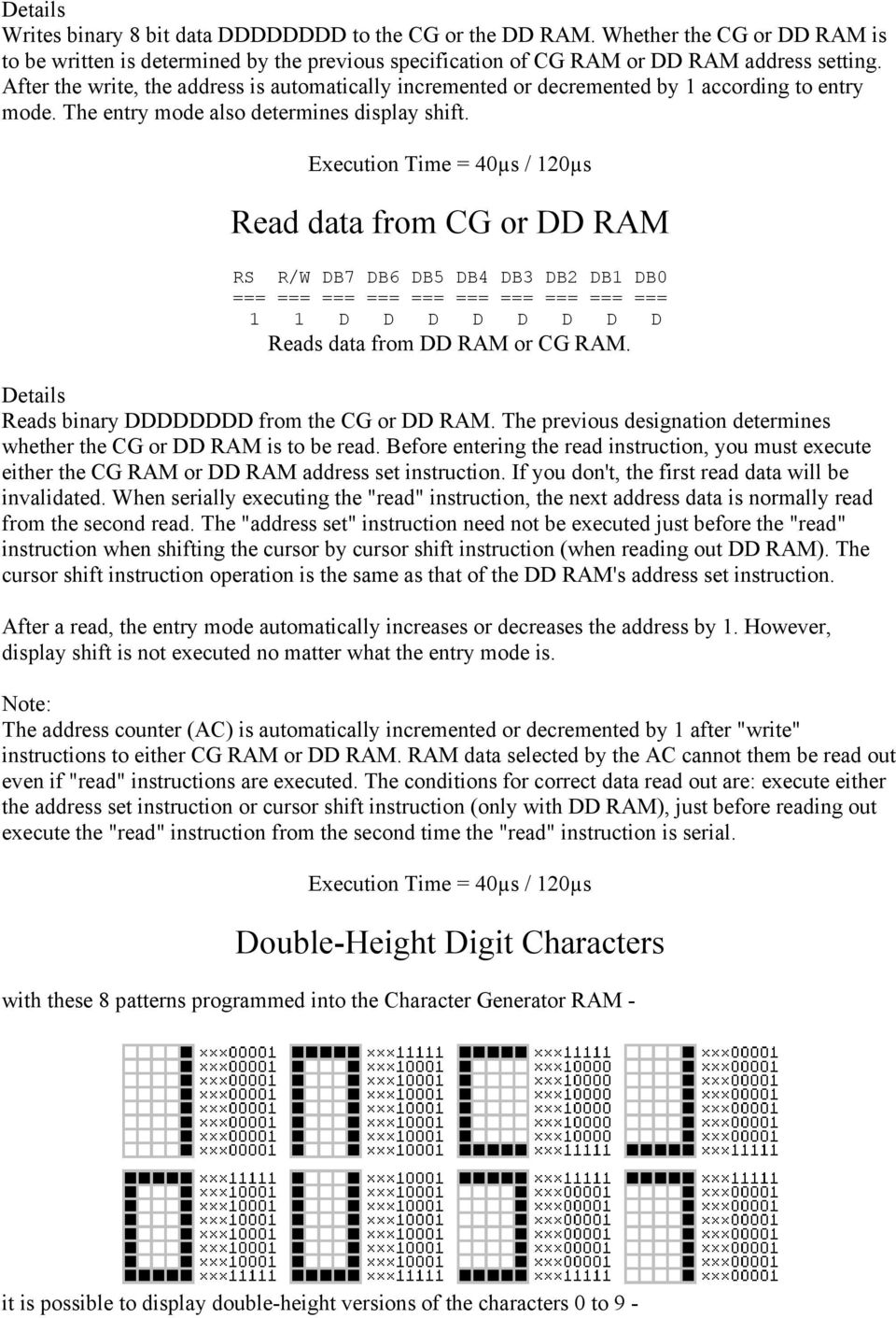 Read data from CG or DD RAM 1 1 D D D D D D D D Reads data from DD RAM or CG RAM. Reads binary DDDDDDDD from the CG or DD RAM.
