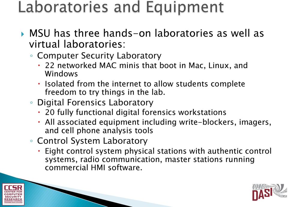 Digital Forensics Laboratory 20 fully functional digital forensics workstations All associated equipment including write-blockers, imagers, and