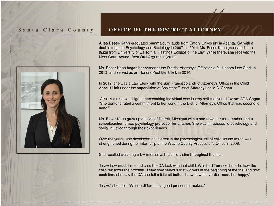 Esser-Kahn began her career at the District Attorney s Office as a 2L Honors Law Clerk in 2013, and served as an Honors Post Bar Clerk in 2014.