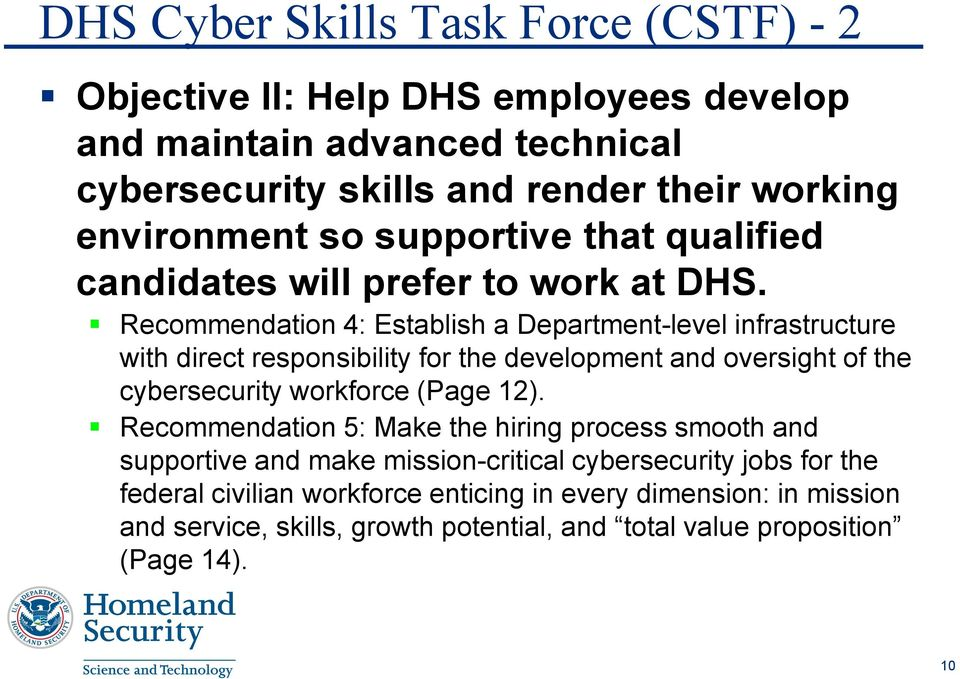 Recommendation 4: Establish a Department-level infrastructure with direct responsibility for the development and oversight of the cybersecurity workforce (Page 12).