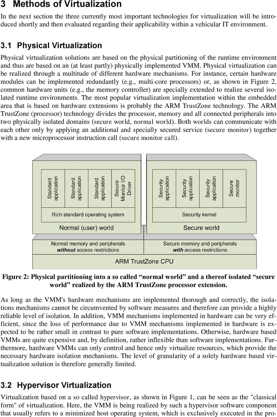 1 Physical Virtualization Physical virtualization solutions are based on the physical partitioning of the runtime environment and thus are based on an (at least partly) physically implemented VMM.