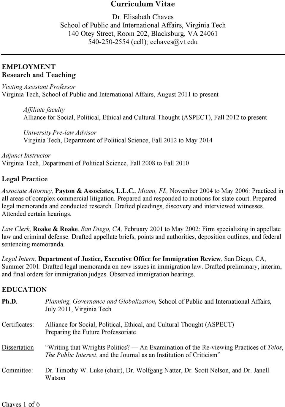 Ethical and Cultural Thought (ASPECT), Fall 2012 to present University Pre-law Advisor Virginia Tech, Department of Political Science, Fall 2012 to May 2014 Adjunct Instructor Virginia Tech,