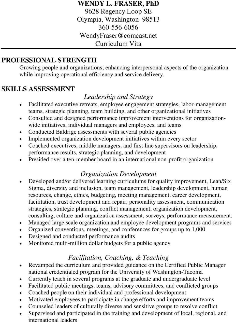 SKILLS ASSESSMENT Leadership and Strategy Facilitated executive retreats, employee engagement strategies, labor-management teams, strategic planning, team building, and other organizational
