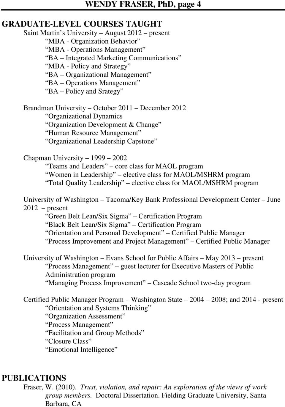 Change Human Resource Management Organizational Leadership Capstone Chapman University 1999 2002 Teams and Leaders core class for MAOL program Women in Leadership elective class for MAOL/MSHRM