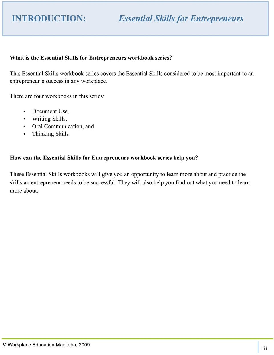 There are four workbooks in this series:, Writing Skills, Oral Communication, and Thinking Skills How can the Essential Skills for Entrepreneurs workbook series help you?