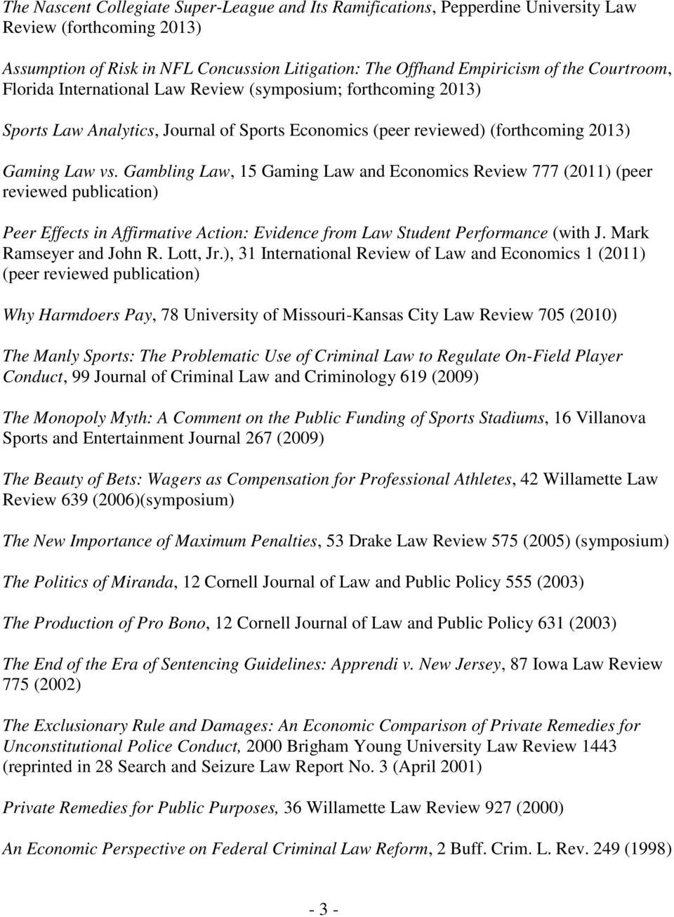 Gambling Law, 15 Gaming Law and Economics Review 777 (2011) (peer reviewed publication) Peer Effects in Affirmative Action: Evidence from Law Student Performance (with J. Mark Ramseyer and John R.
