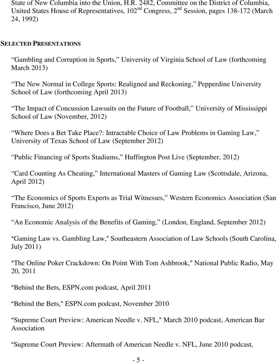 Sports, University of Virginia School of Law (forthcoming March 2013) The New Normal in College Sports: Realigned and Reckoning, Pepperdine University School of Law (forthcoming April 2013) The
