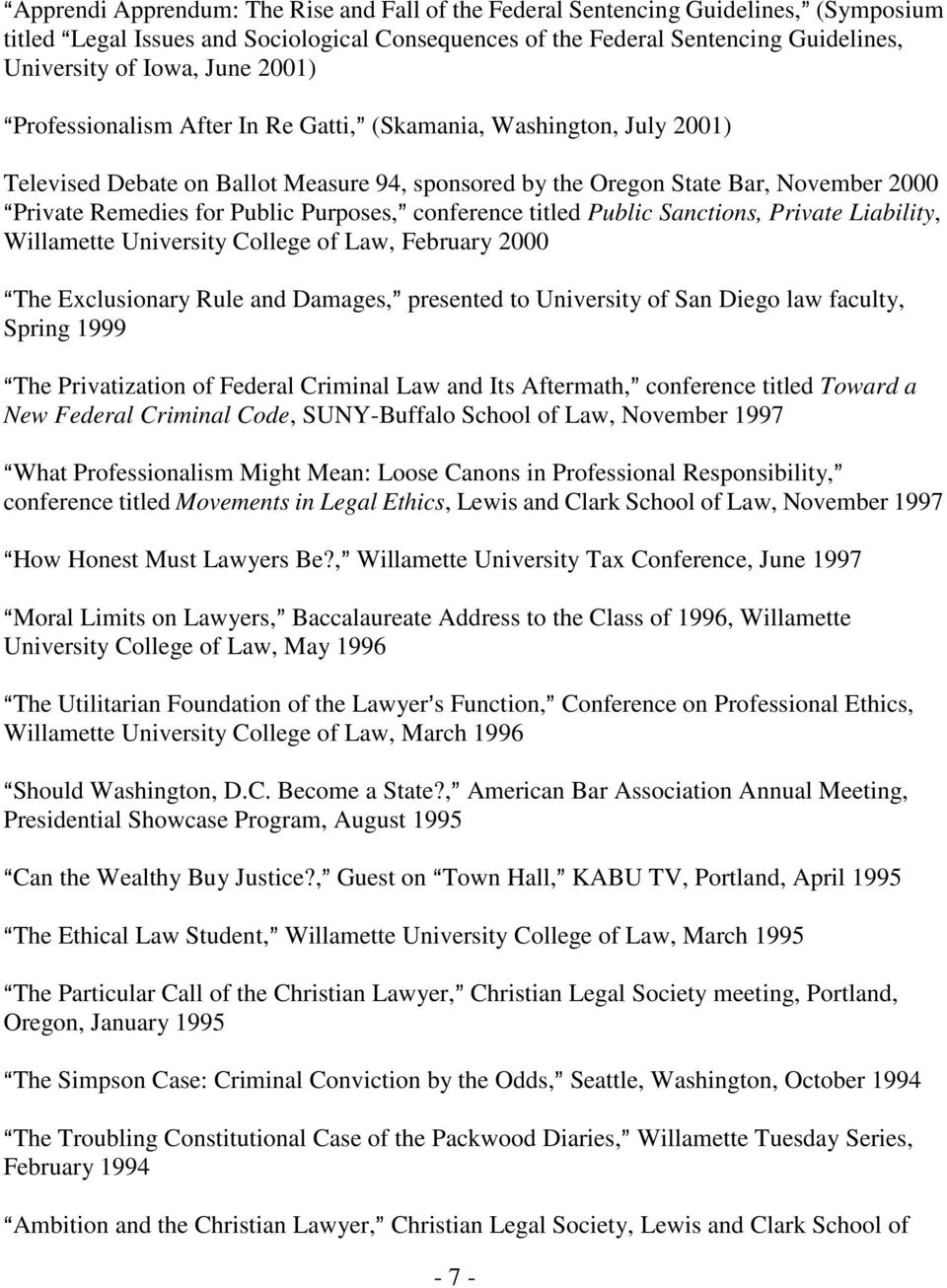 Purposes,@ conference titled Public Sanctions, Private Liability, Willamette University College of Law, February 2000 AThe Exclusionary Rule and Damages,@ presented to University of San Diego law