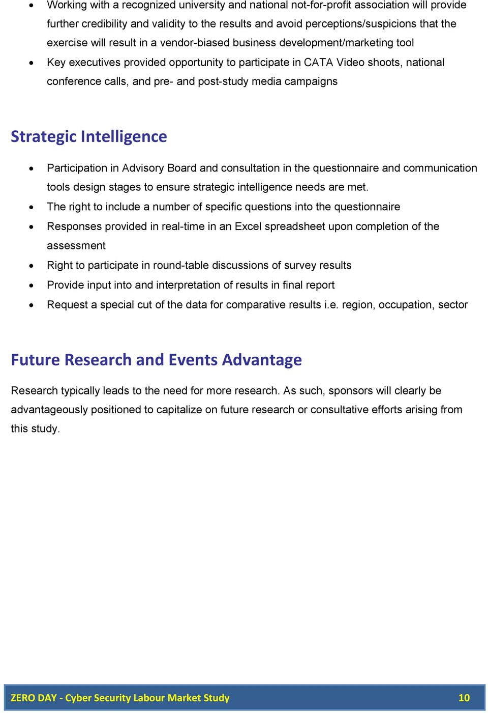 campaigns Strategic Intelligence Participation in Advisory Board and consultation in the questionnaire and communication tools design stages to ensure strategic intelligence needs are met.