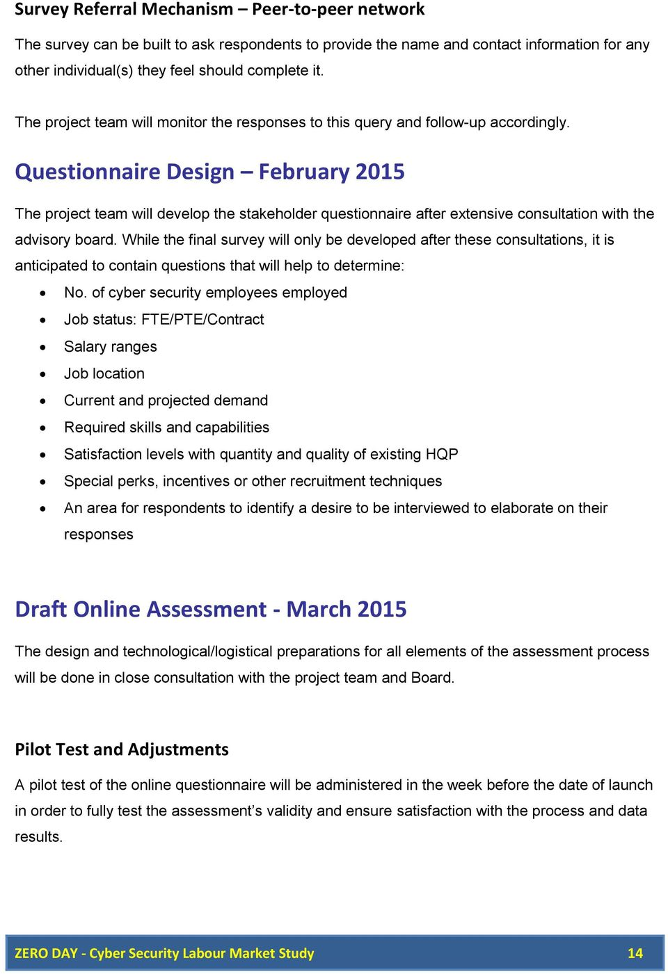 Questionnaire Design February 2015 The project team will develop the stakeholder questionnaire after extensive consultation with the advisory board.