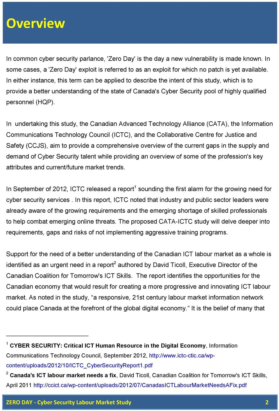 In either instance, this term can be applied to describe the intent of this study, which is to provide a better understanding of the state of Canada's Cyber Security pool of highly qualified