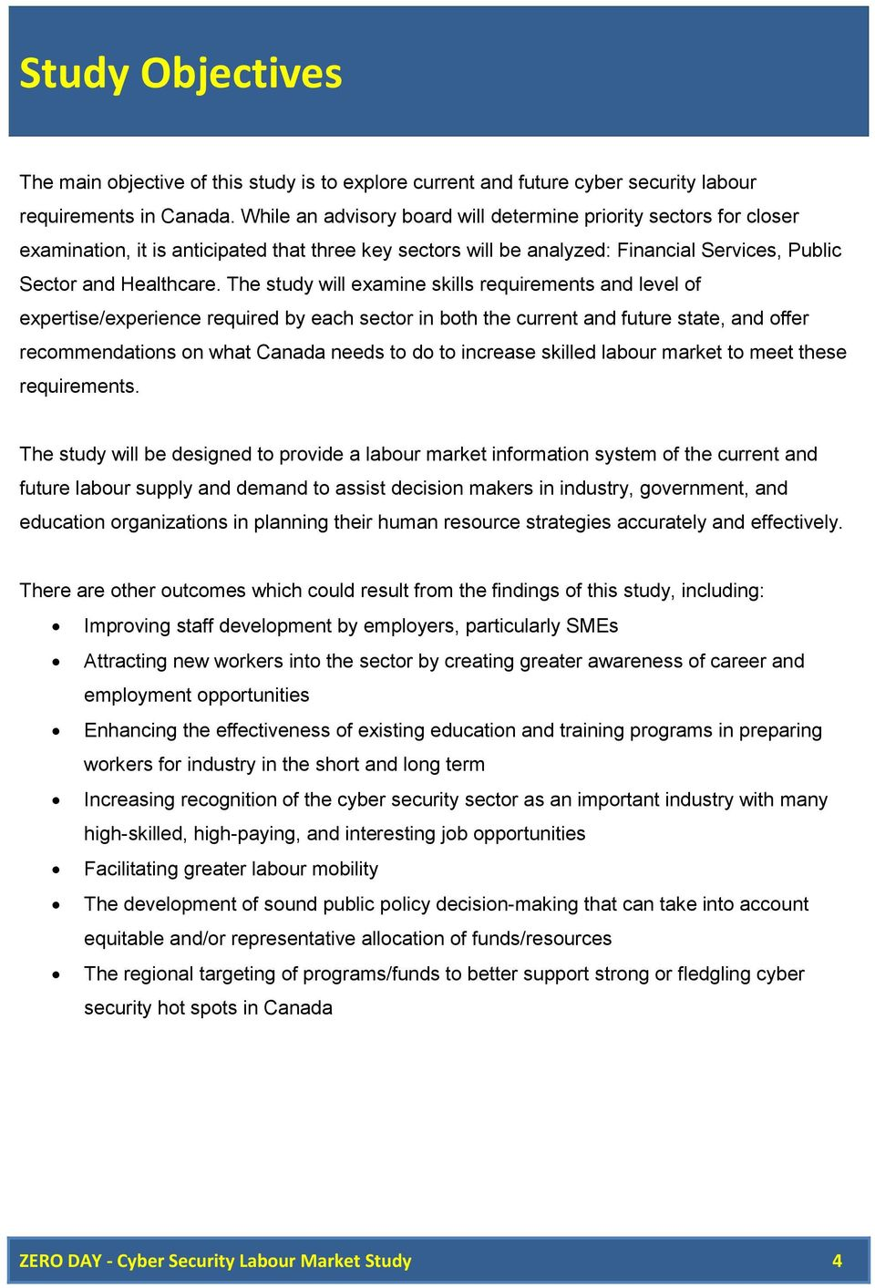 The study will examine skills requirements and level of expertise/experience required by each sector in both the current and future state, and offer recommendations on what Canada needs to do to