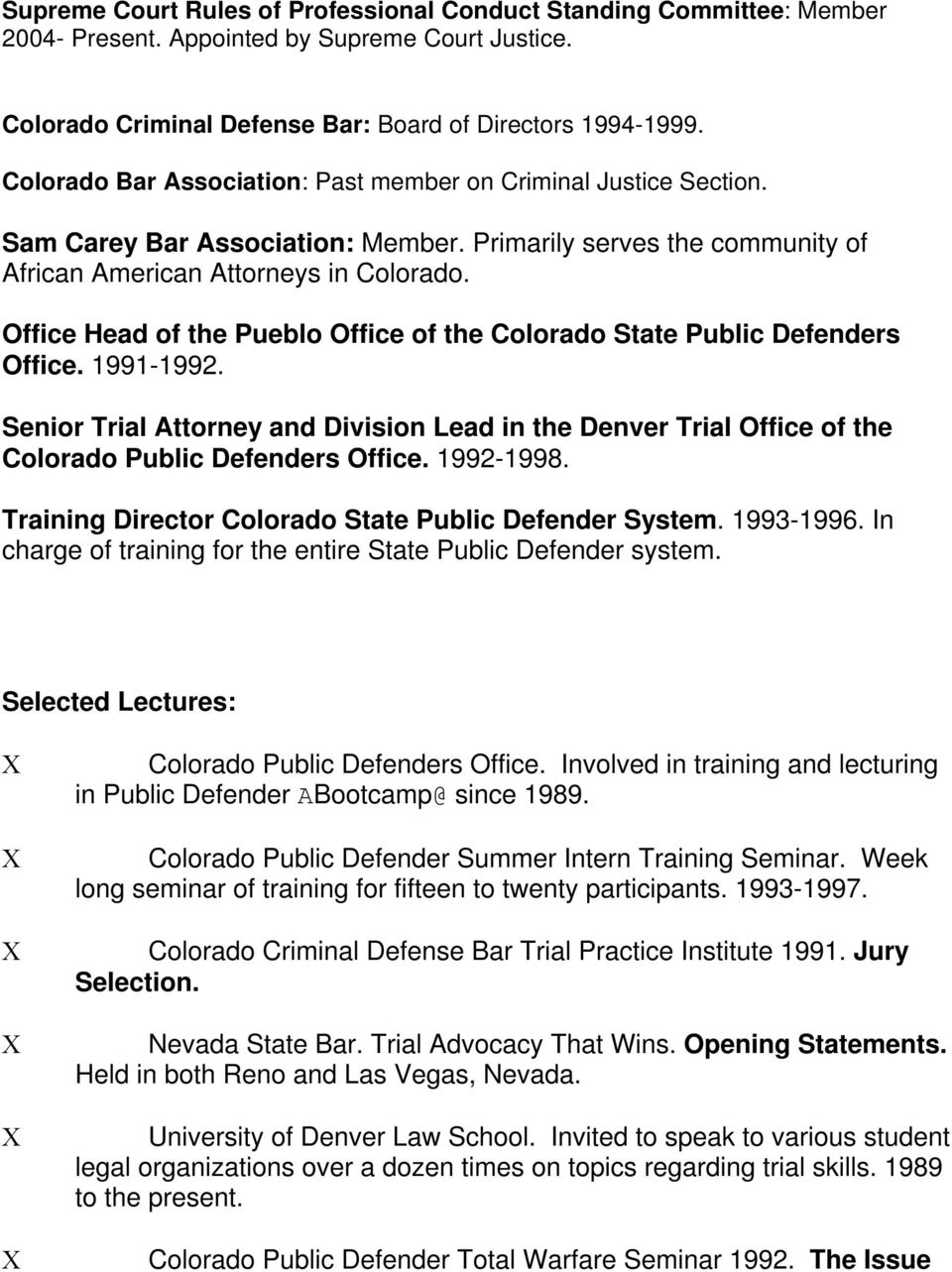 Office Head of the Pueblo Office of the Colorado State Public Defenders Office. 1991-1992. Senior Trial Attorney and Division Lead in the Denver Trial Office of the Colorado Public Defenders Office.