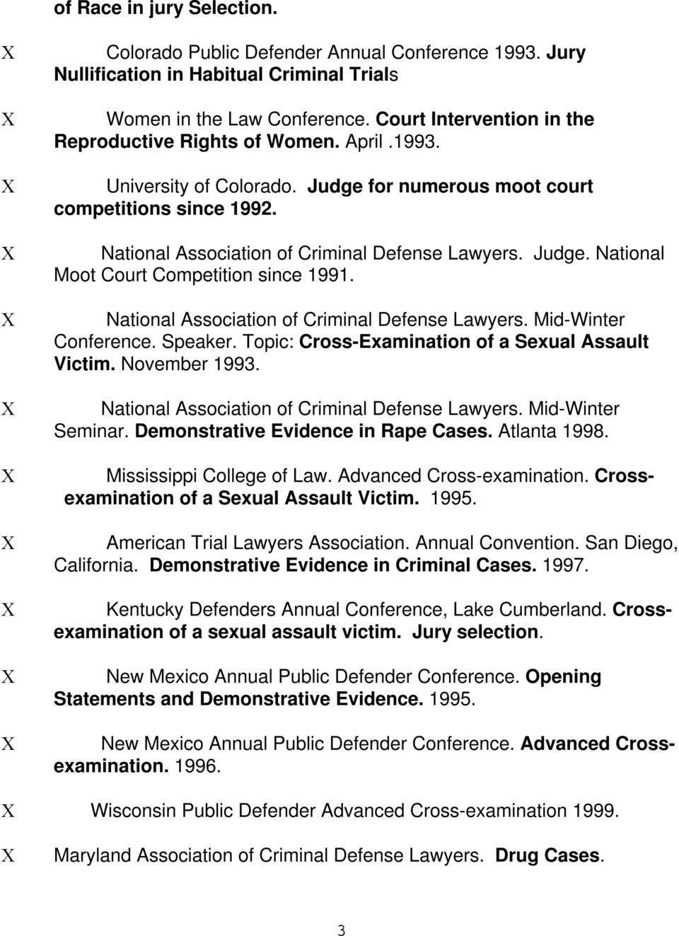 Judge. National Moot Court Competition since 1991. National Association of Criminal Defense Lawyers. Mid-Winter Conference. Speaker. Topic: Cross-Examination of a Sexual Assault Victim. November 1993.