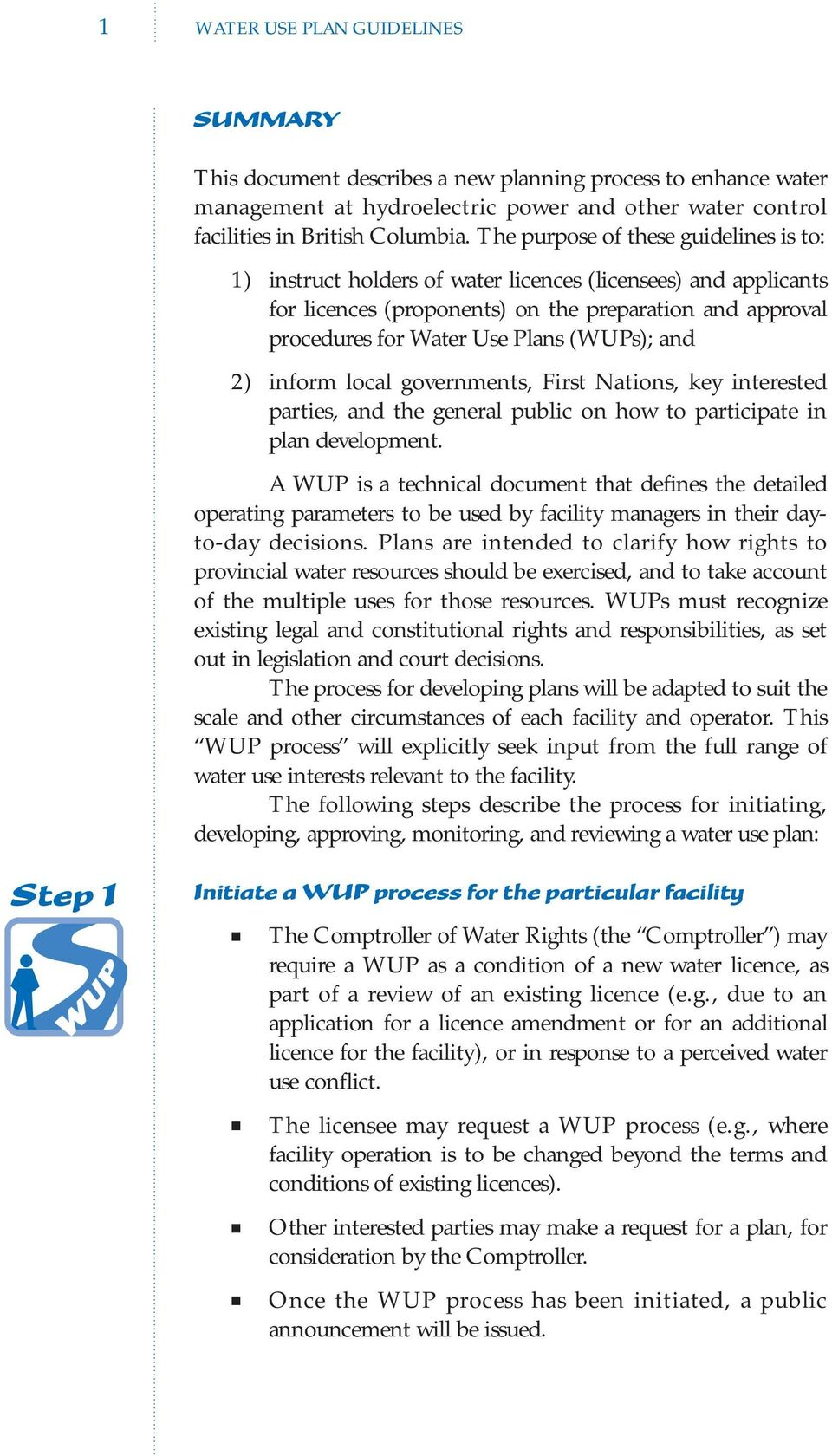 (WUPs); and 2) inform local governments, First Nations, key interested parties, and the general public on how to participate in plan development.