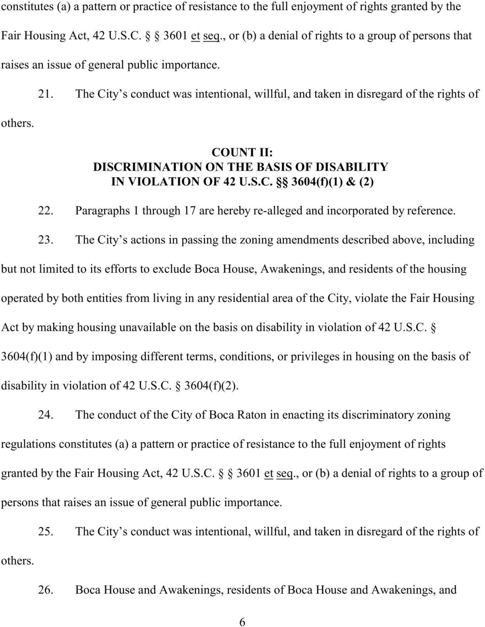 The City s conduct was intentional, willful, and taken in disregard of the rights of COUNT II: DISCRIMINATION ON THE BASIS OF DISABILITY IN VIOLATION OF 42 U.S.C. 3604(f)(1) & (2) 22.