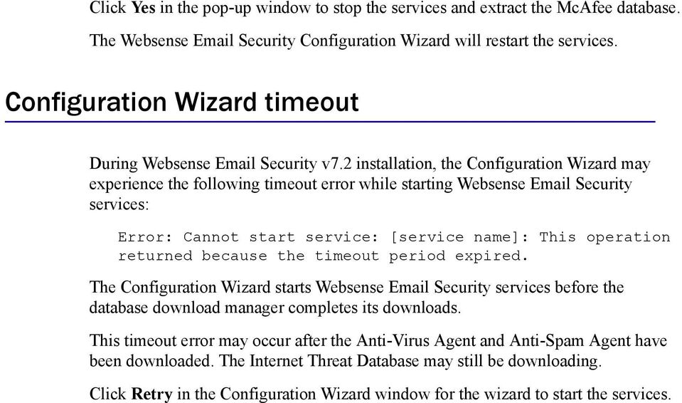 2 installation, the Configuration Wizard may experience the following timeout error while starting Websense Email Security services: Error: Cannot start service: [service name]: This operation