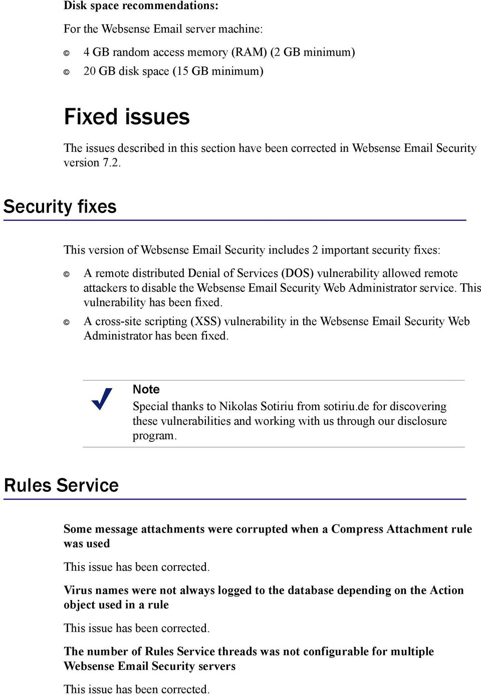 Security fixes This version of Websense Email Security includes 2 important security fixes: A remote distributed Denial of Services (DOS) vulnerability allowed remote attackers to disable the