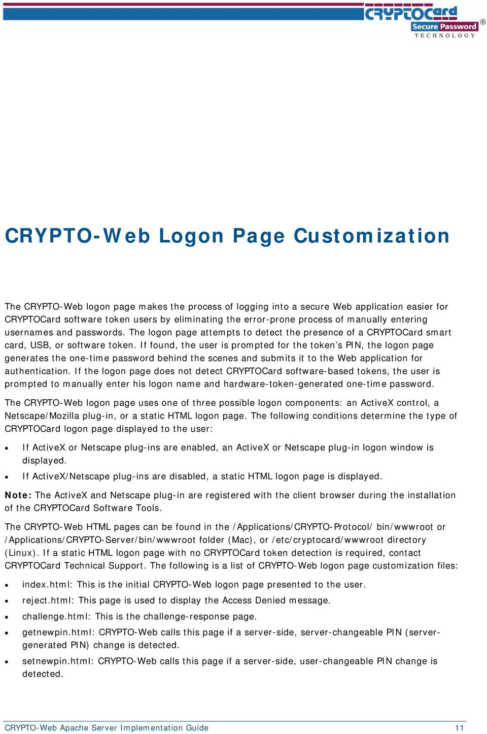 If found, the user is prompted for the token s PIN, the logon page generates the one-time password behind the scenes and submits it to the Web application for authentication.