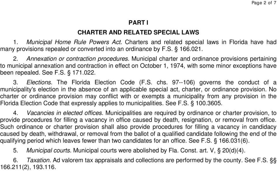 Municipal charter and ordinance provisions pertaining to municipal annexation and contraction in effect on October 1, 1974, with some minor exceptions have been repealed. See F.S. 171.022. 3.
