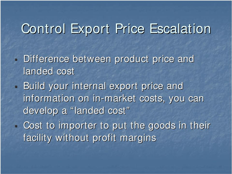 information on in-market costs, you can develop a landed cost
