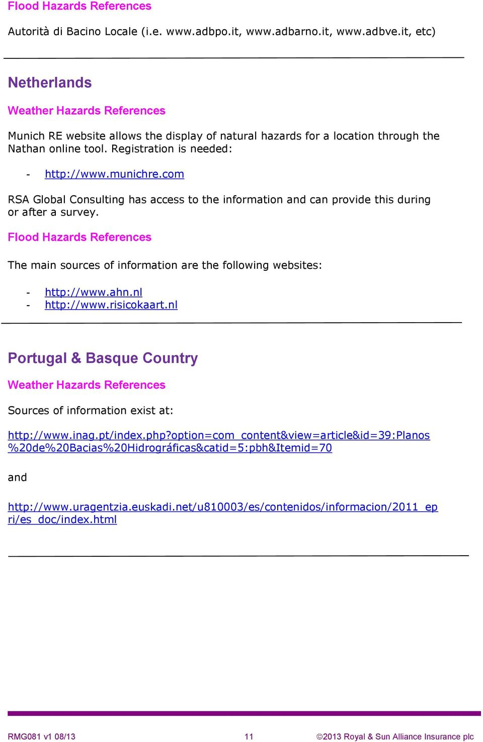 websites: - http://www.ahn.nl - http://www.risicokaart.nl Portugal & Basque Country Sources of information exist at: http://www.inag.pt/index.php?