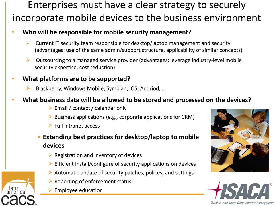service provider (advantages: leverage industry level mobile security expertise, cost reduction) What platforms are to be supported?