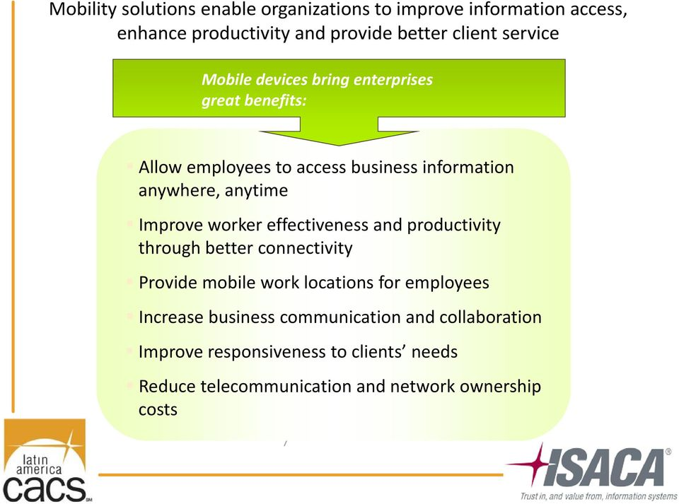 Improve worker effectiveness and productivity through better connectivity Provide mobile work locations for employees Increase