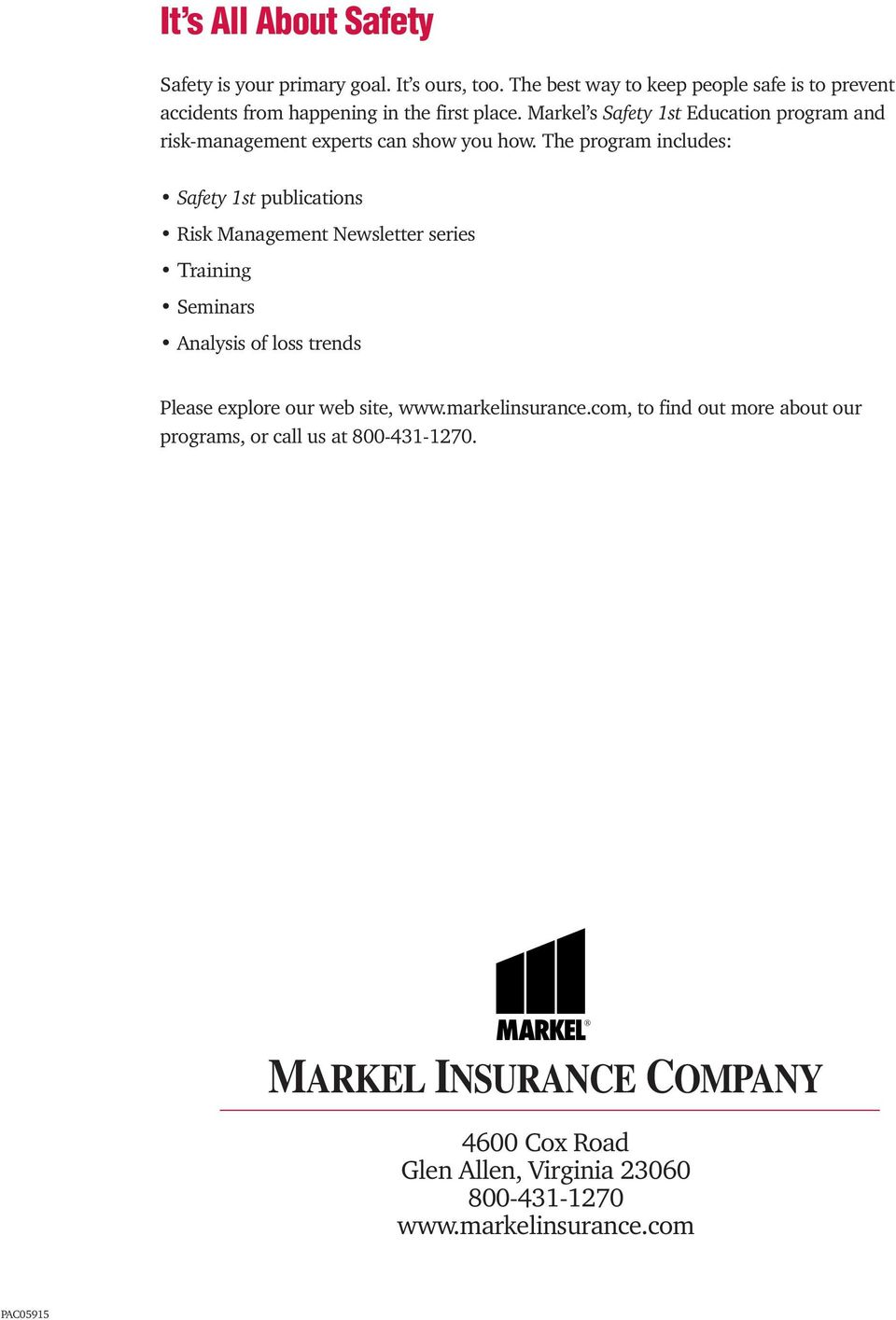 Markel s Safety 1st Education program and risk-management experts can show you how.