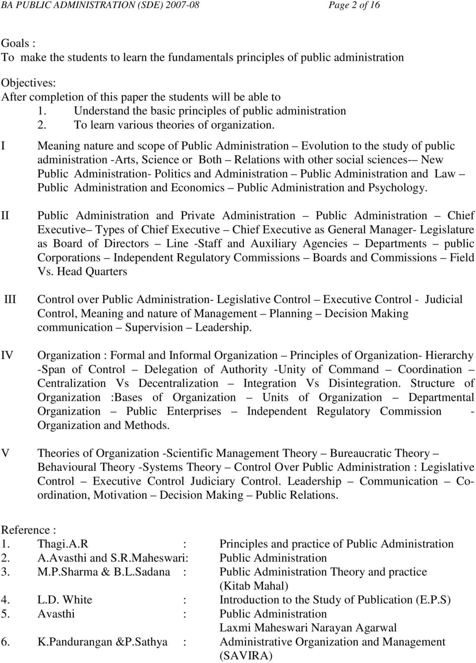 I Meaning nature and scope of Public Administration Evolution to the study of public administration -Arts, Science or Both Relations with other social sciences- New Public Administration- Politics