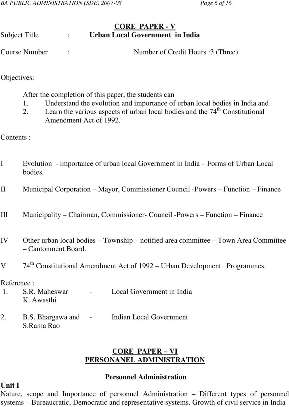 Learn the various aspects of urban local bodies and the 74 th Constitutional Amendment Act of 1992. I II Evolution - importance of urban local Government in India Forms of Urban Local bodies.