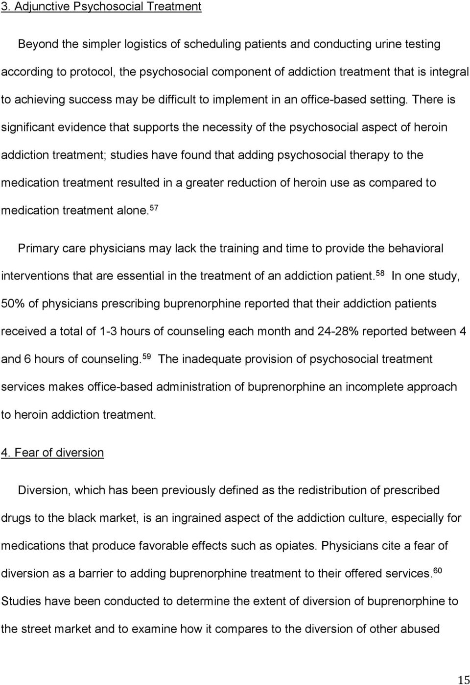 There is significant evidence that supports the necessity of the psychosocial aspect of heroin addiction treatment; studies have found that adding psychosocial therapy to the medication treatment