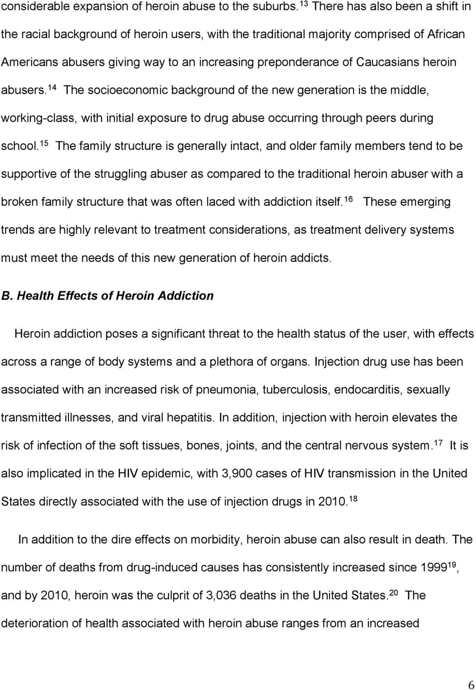 heroin abusers. 14 The socioeconomic background of the new generation is the middle, working-class, with initial exposure to drug abuse occurring through peers during school.