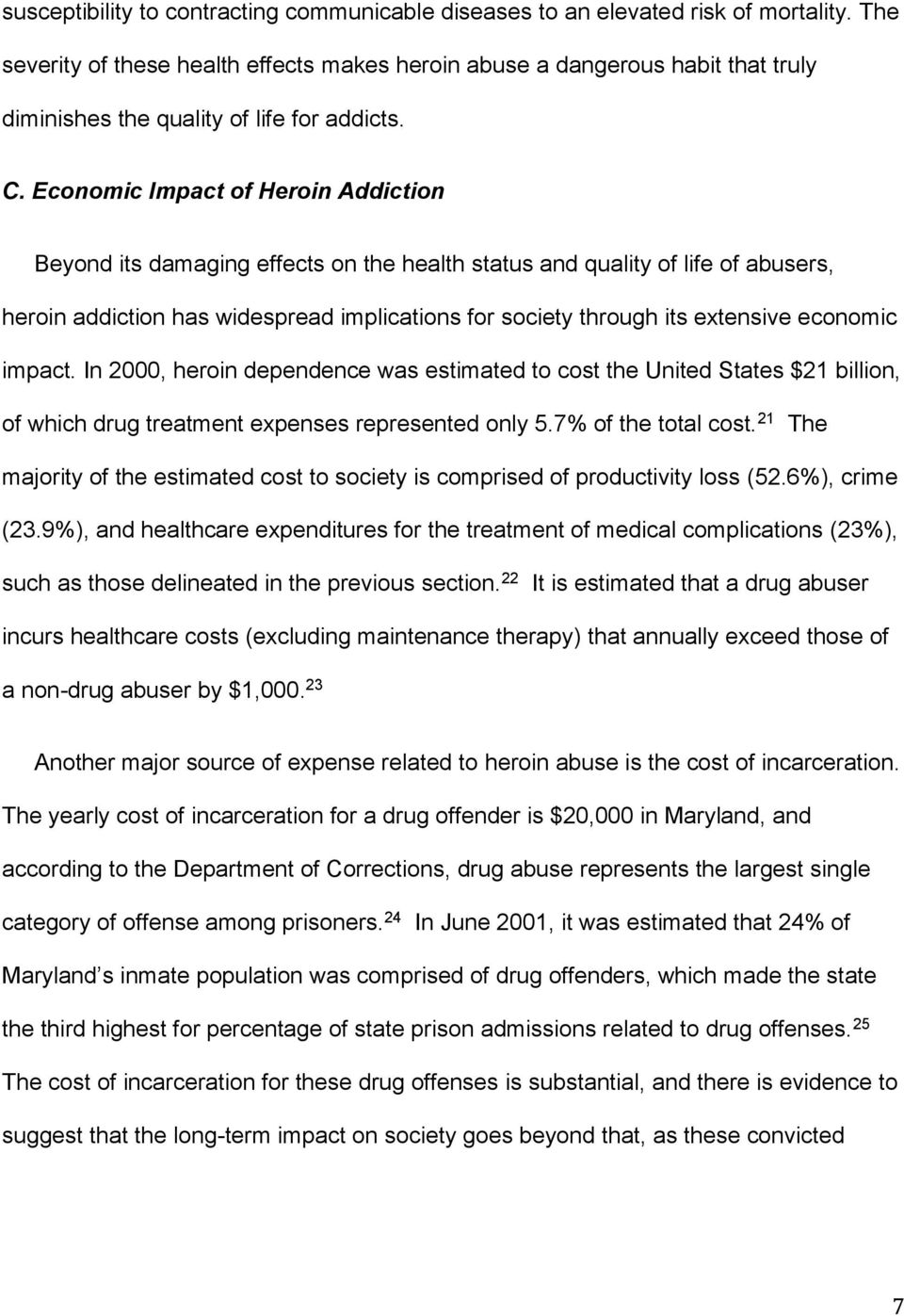 Economic Impact of Heroin Addiction Beyond its damaging effects on the health status and quality of life of abusers, heroin addiction has widespread implications for society through its extensive