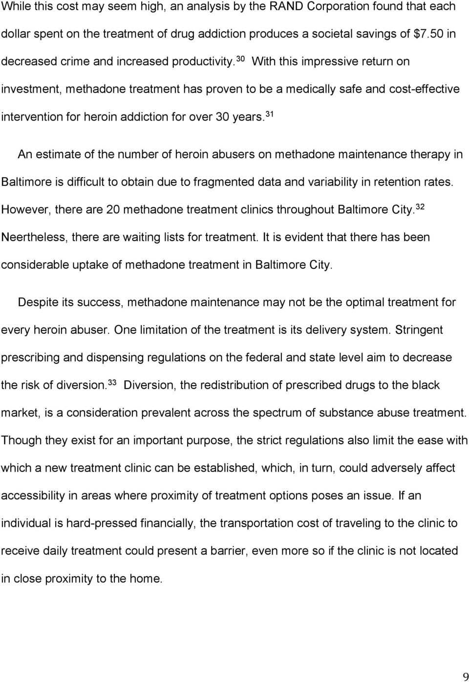 30 With this impressive return on investment, methadone treatment has proven to be a medically safe and cost-effective intervention for heroin addiction for over 30 years.