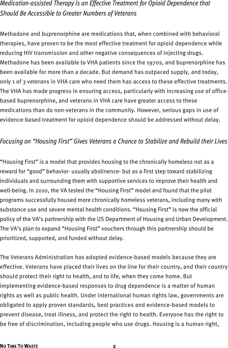 Methadone has been available to VHA patients since the 1970s, and buprenorphine has been available for more than a decade.