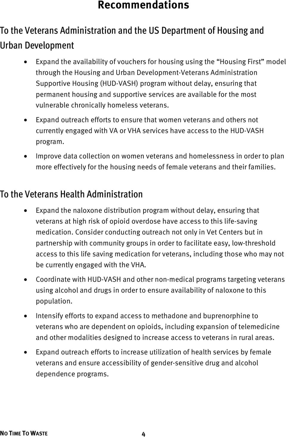 chronically homeless veterans. Expand outreach efforts to ensure that women veterans and others not currently engaged with VA or VHA services have access to the HUD-VASH program.