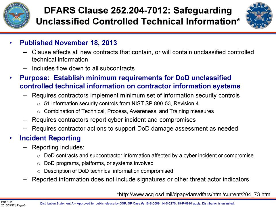 information Includes flow down to all subcontracts Purpose: Establish minimum requirements for DoD unclassified controlled technical information on contractor information systems Requires contractors