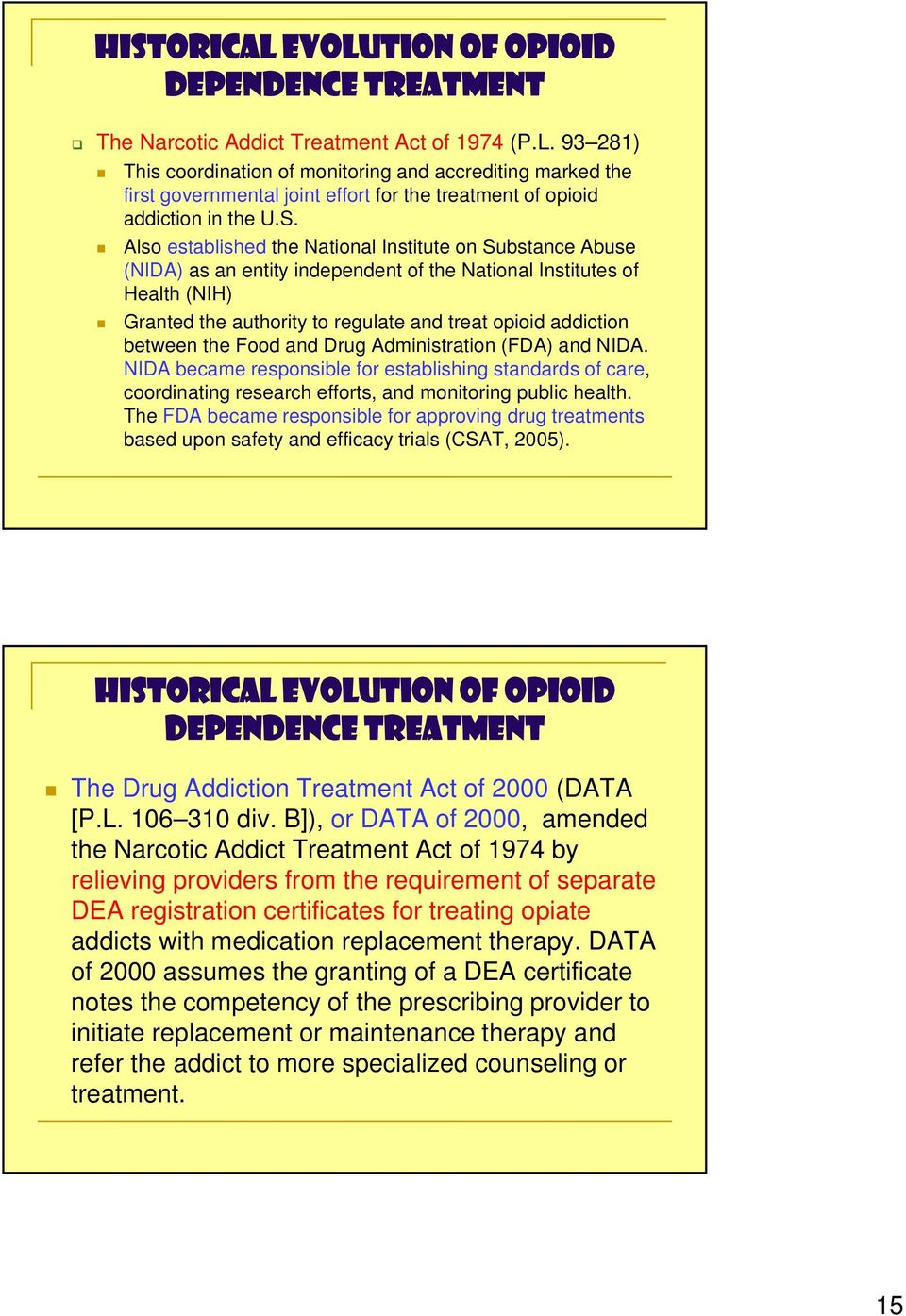 Also established the National Institute on Substance Abuse (NIDA) as an entity independent of the National Institutes of Health (NIH) Granted the authority to regulate and treat opioid addiction