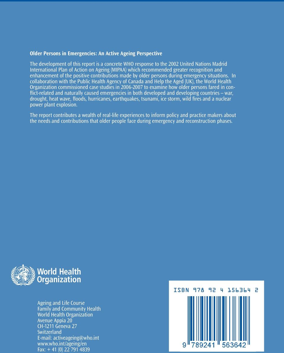 In collaboration with the Public Health Agency of Canada and Help the Aged (UK), the World Health Organization commissioned case studies in 2006-2007 to examine how older persons fared in