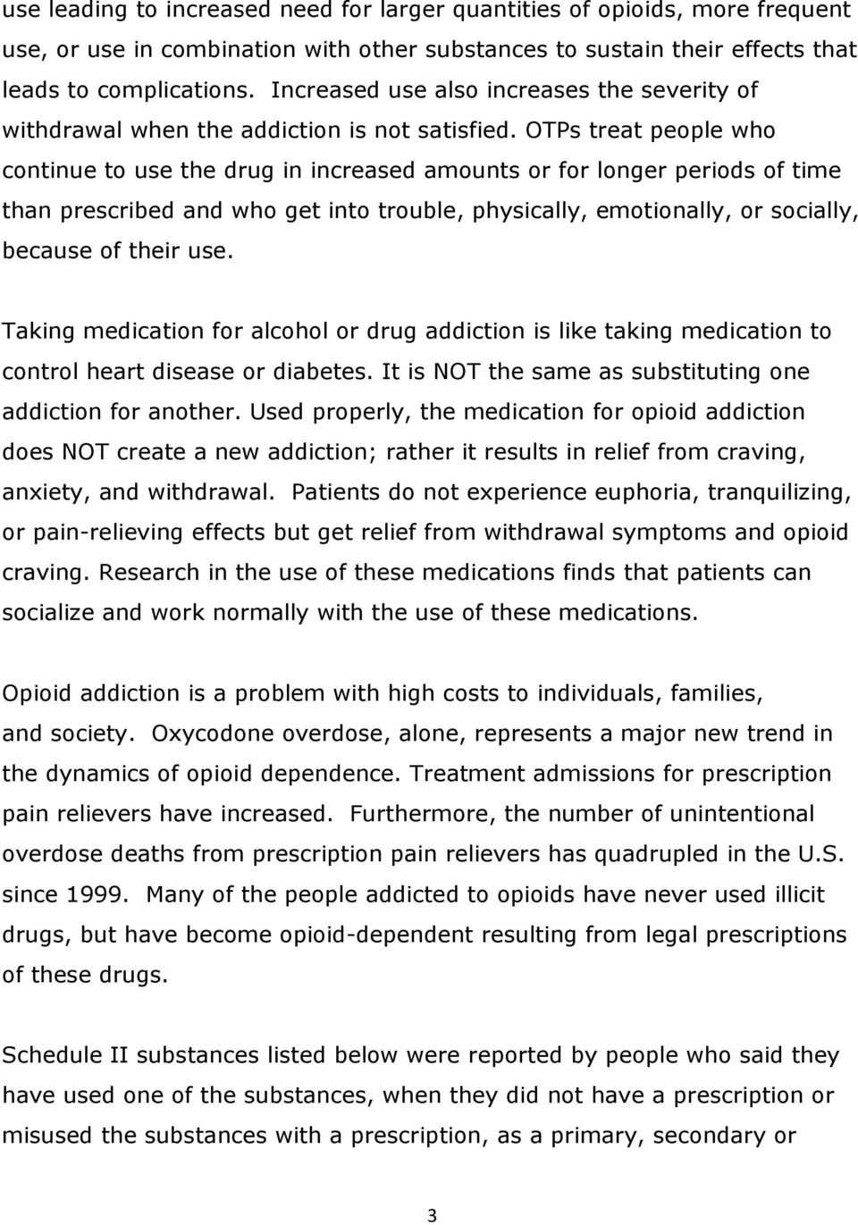 OTPs treat people who continue to use the drug in increased amounts or for longer periods of time than prescribed and who get into trouble, physically, emotionally, or socially, because of their use.
