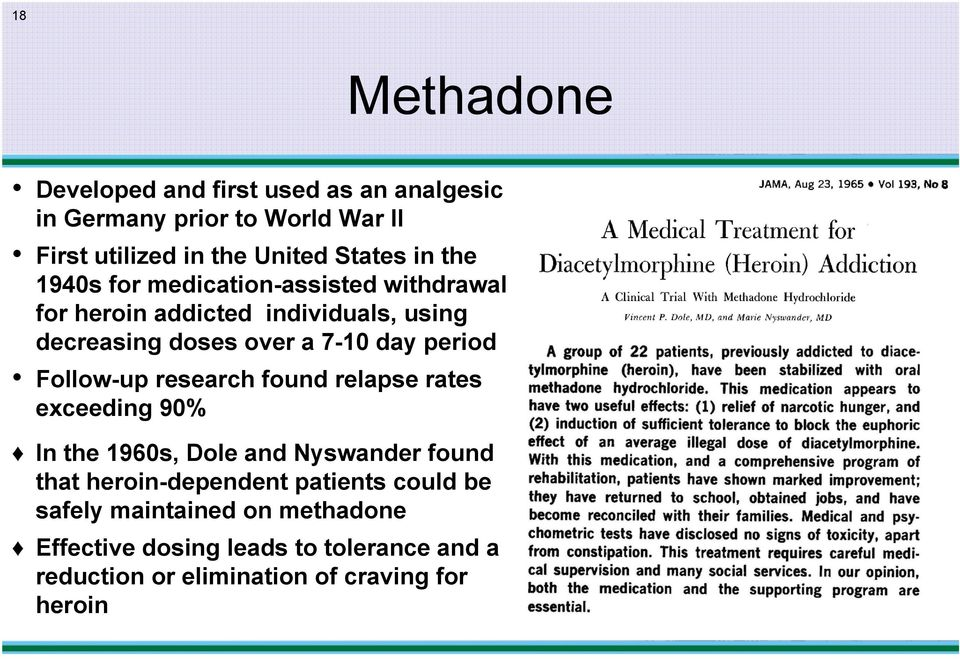 Follow-up research found relapse rates exceeding 90% In the 1960s, Dole and Nyswander found that heroin-dependent patients