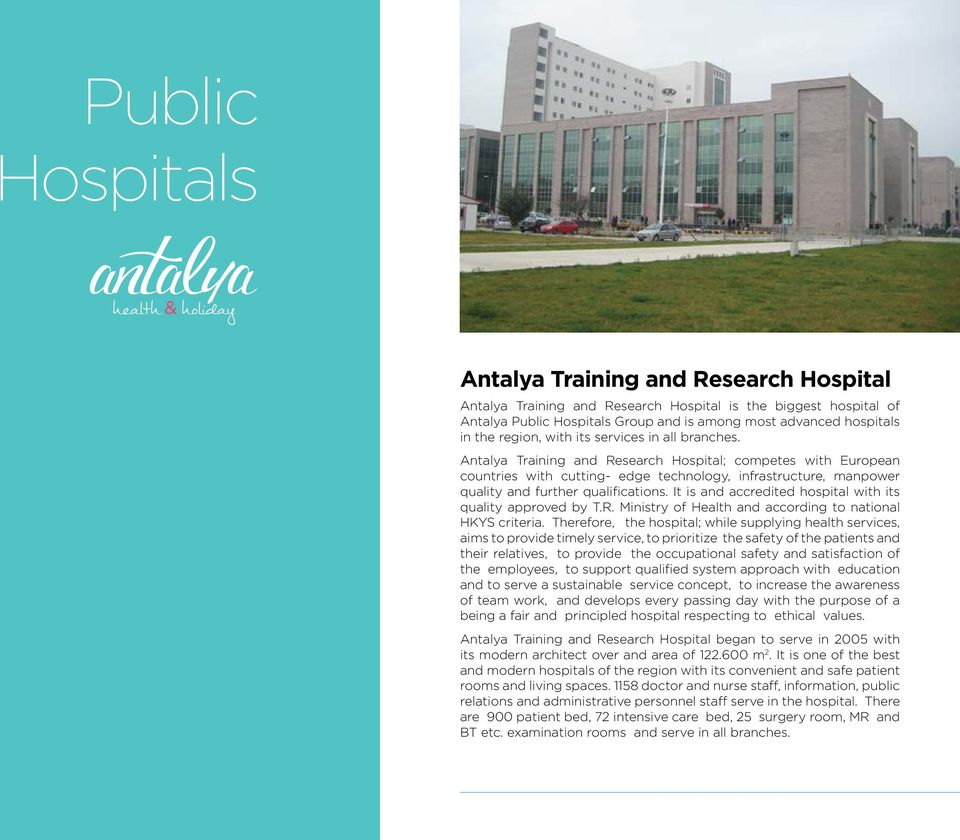 Antalya Training and Research Hospital; competes with European countries with cutting- edge technology, infrastructure, manpower quality and further qualifications.