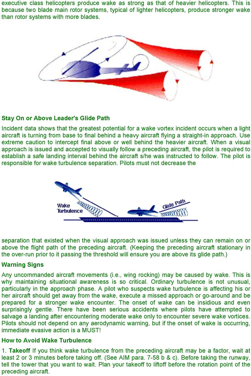 Stay On or Above Leader's Glide Path Incident data shows that the greatest potential for a wake vortex incident occurs when a light aircraft is turning from base to final behind a heavy aircraft