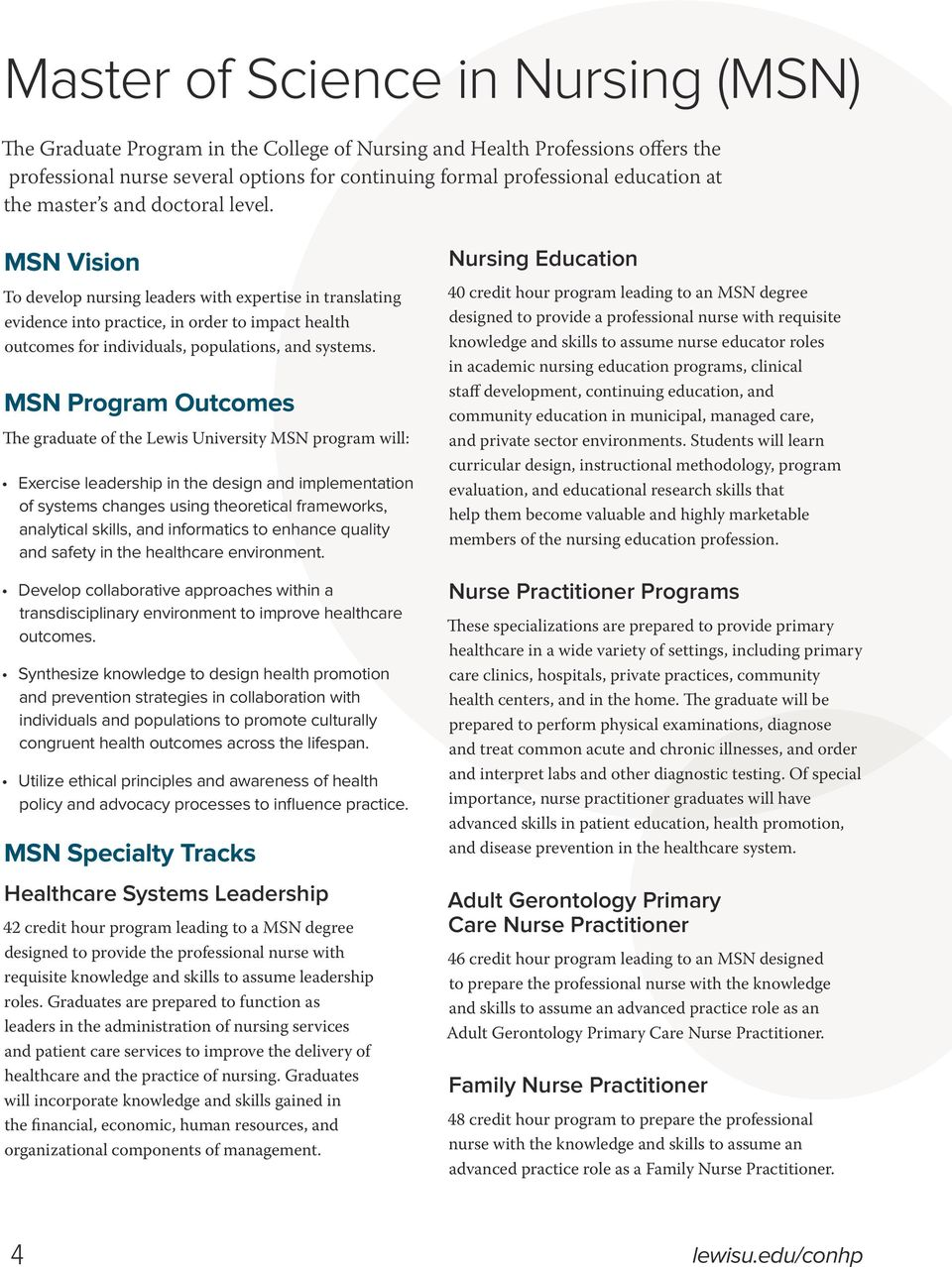 MSN Vision To develop nursing leaders with expertise in translating evidence into practice, in order to impact health outcomes for individuals, populations, and systems.