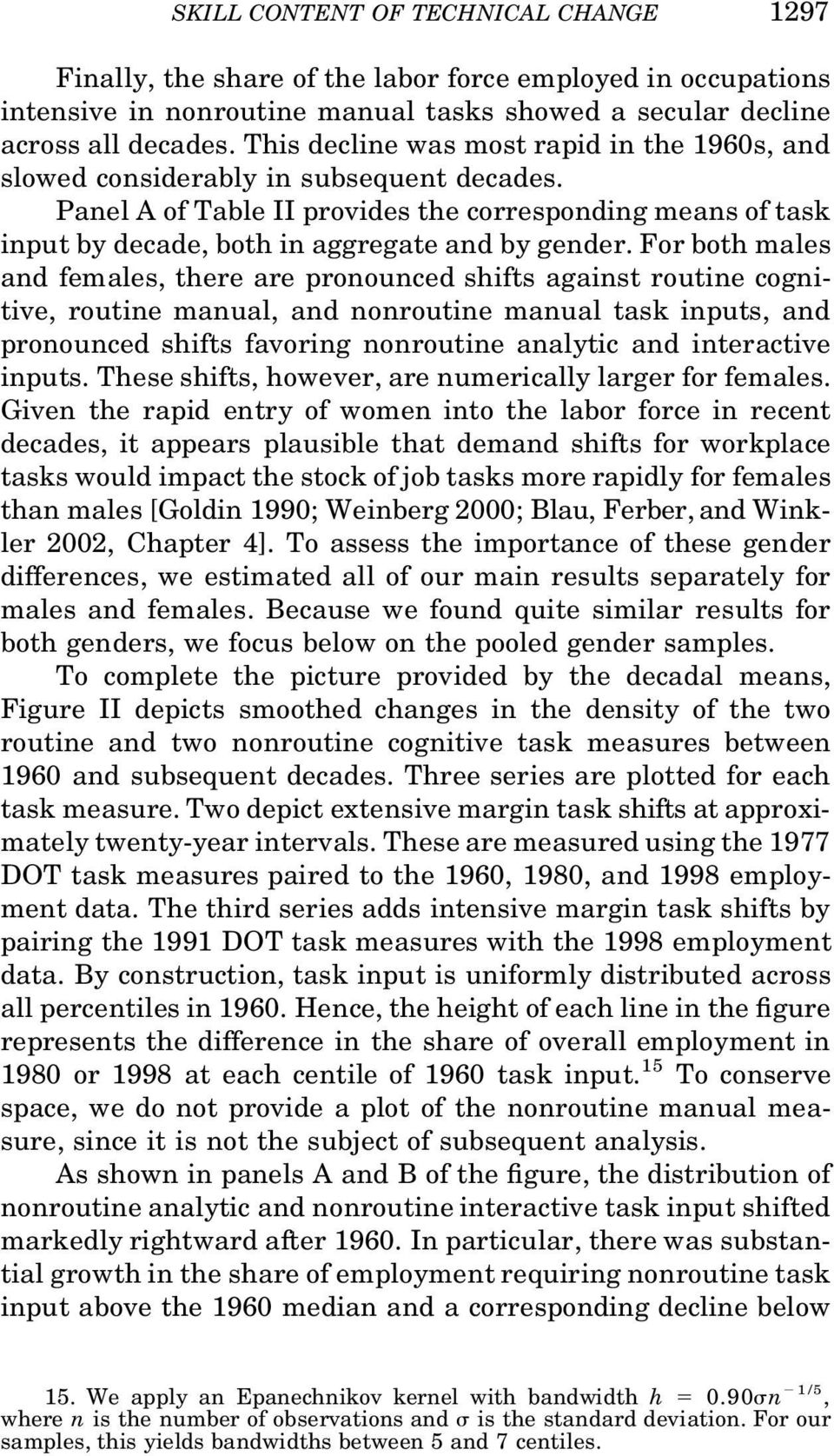 For both males and females, there are pronounced shifts against routine cognitive, routine manual, and nonroutine manual task inputs, and pronounced shifts favoring nonroutine analytic and