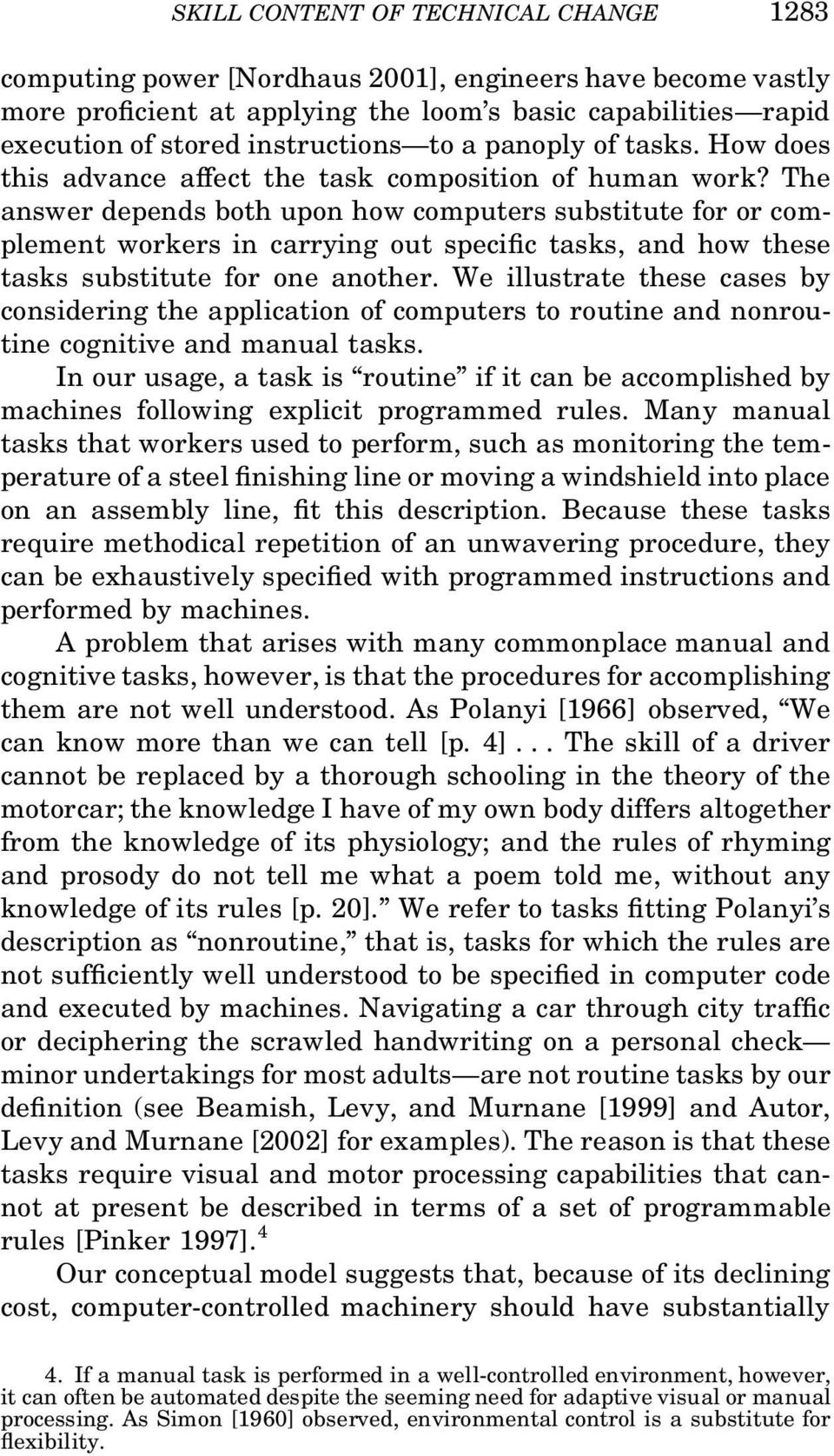 The answer depends both upon how computers substitute for or complement workers in carrying out speci c tasks, and how these tasks substitute for one another.