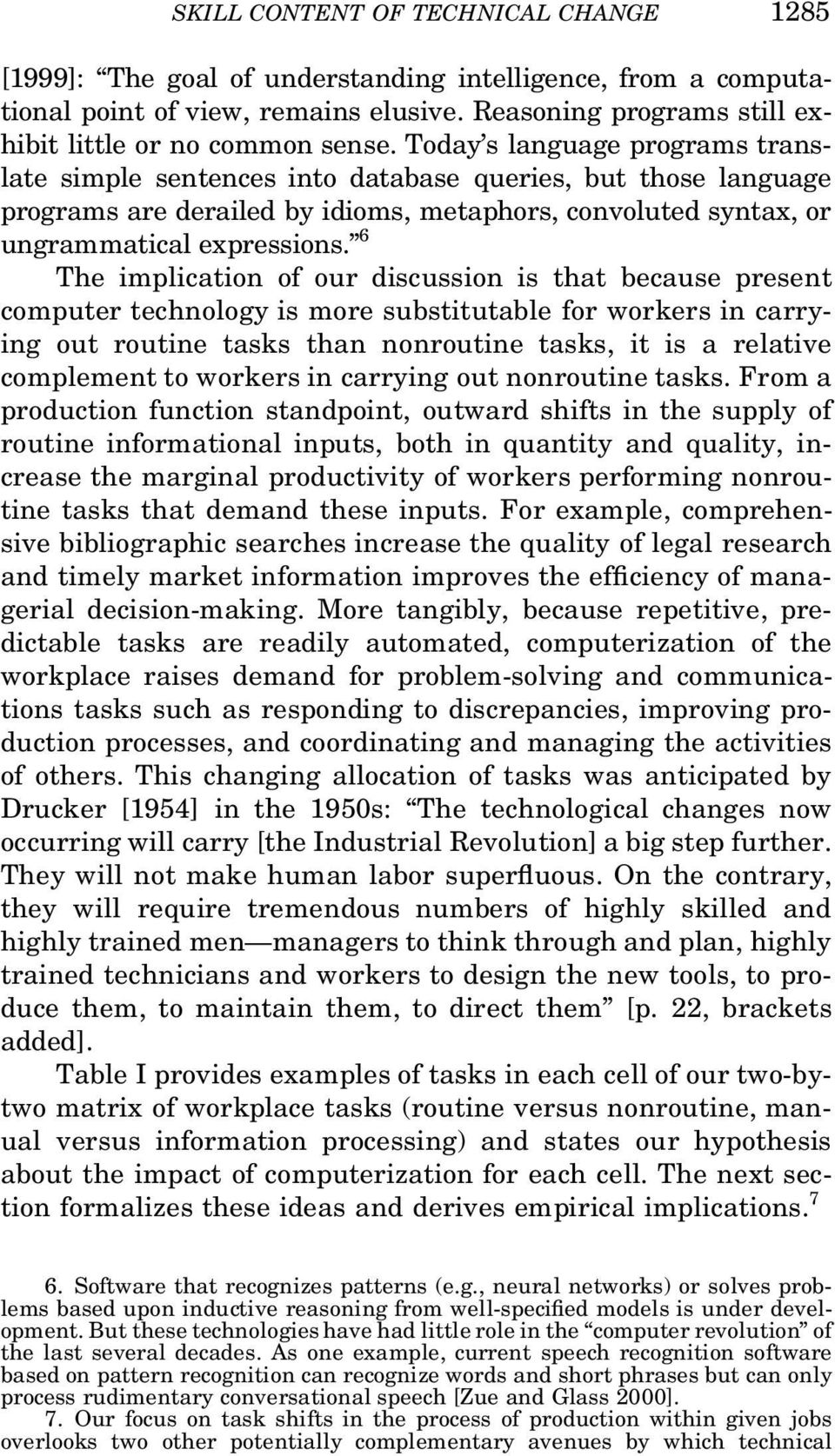 6 The implication of our discussion is that because present computer technology is more substitutable for workers in carrying out routine tasks than nonroutine tasks, it is a relative complement to