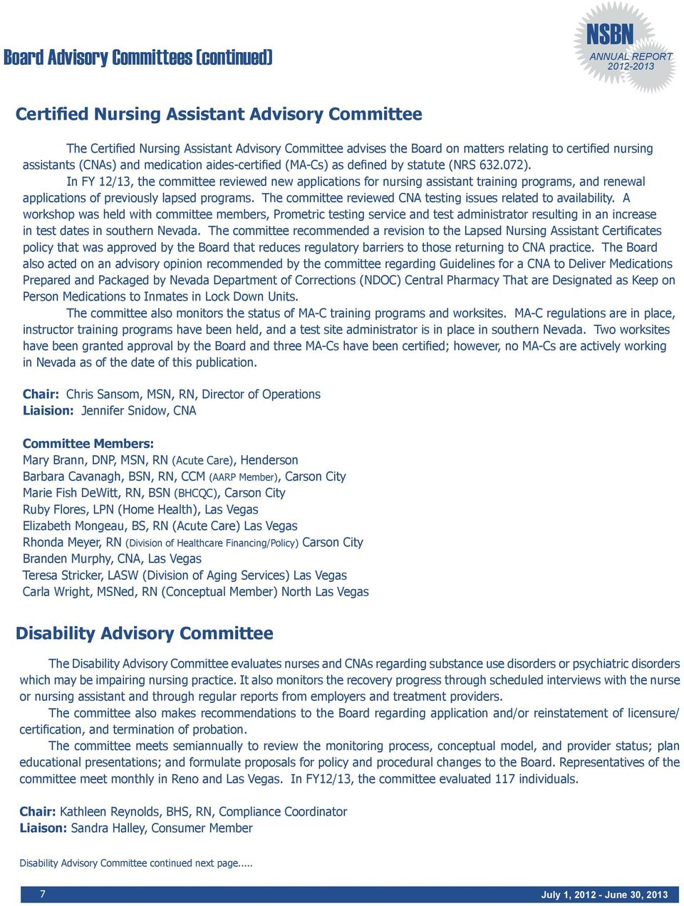 In FY 12/13, the committee reviewed new applications for nursing assistant training programs, and renewal applications of previously lapsed programs.